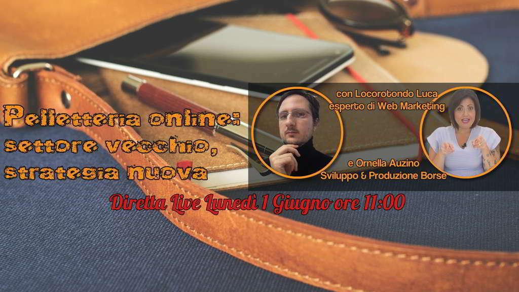 Ornella Auzino borse: Pelletteria online, settore vecchio strategia nuova, Diretta live